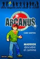 Maddox descubre el camino - Arcanus 1 ebook by Care Santos