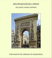 Archaeological Essays ebook by Sir James Young Simpson