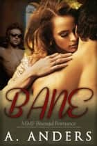 Bane - MMF Bisexual Romance ebook by A. Anders