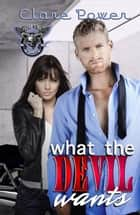 What the Devil Wants - Cycle Devils MC, #2 ebook by Clare Power