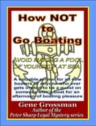How NOT to Go Boating: Avoid making a fool of yourself at sea ebook by Gene Grossman