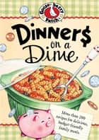Dinners On A Dime ebook by Gooseberry Patch