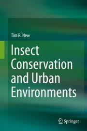 Insect Conservation and Urban Environments ebook by Tim R. New