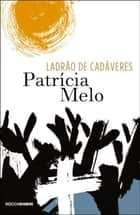 Ladrão de cadáveres eBook by Patrícia Melo