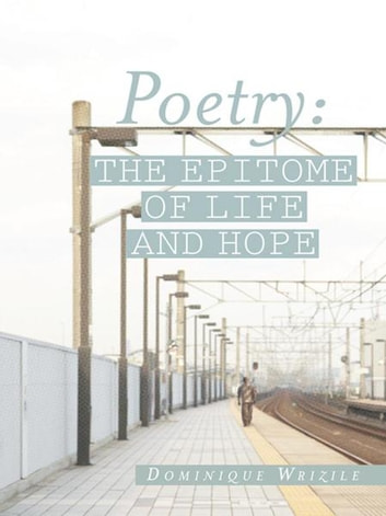 Poetry: the Epitome of Life and Hope ebook by Dominique Wrizile