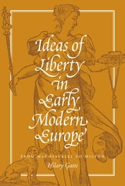 Ideas of Liberty in Early Modern Europe - From Machiavelli to Milton ebook by Hilary Gatti