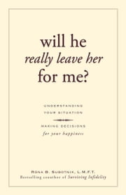 Will He Really Leave Her For Me?: Understanding Your Situation, Making Decisions for Your Happiness ebook by Subotnik, Rona B.