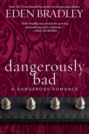Dangerously Bad ebook by Eden Bradley