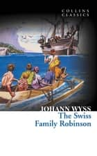 The Swiss Family Robinson (Collins Classics) eBook by Johann Wyss