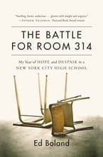 The Battle for Room 314, My Year of Hope and Despair in a New York City High School