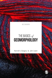 The Basics of Geomorphology - Key Concepts ebook by Kenneth J. Gregory,John Lewin