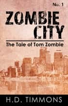 Zombie City: #1 in the Tom Zombie Series ebook by H.D. Timmons