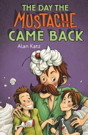 The Day the Mustache Came Back ebook by Alan Katz,Kris Easler