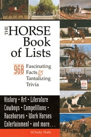 The Horse Book of Lists - 968 Fascinating Facts & Tantalizing Trivia ebook by Cindy Hale