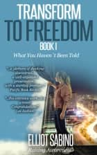 Transform to Freedom Book 1 ebook by Elliot Sabino