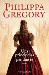 Una principessa per due re ebook by Philippa Gregory