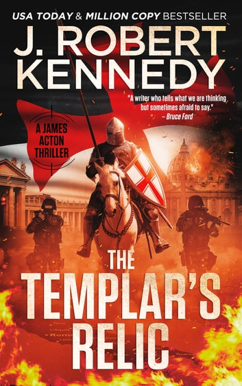 The Templar's Relic - A James Acton Thriller, Book #4 ebook by J. Robert Kennedy