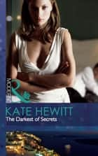 The Darkest of Secrets (Mills & Boon Modern) ebook by Kate Hewitt