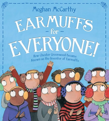 Earmuffs for Everyone! - How Chester Greenwood Became Known as the Inventor of Earmuffs (with audio recording) ebook by Meghan McCarthy