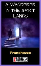 A WANDERER IN THE SPIRIT LANDS ebook by Franchezzo, James M. Brand
