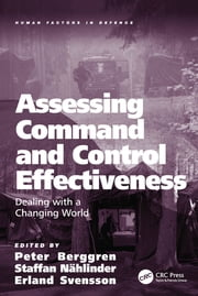 Assessing Command and Control Effectiveness - Dealing with a Changing World ebook by Peter Berggren, Staffan Nählinder, Erland Svensson