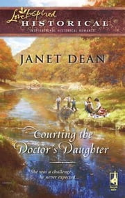 Courting the Doctor's Daughter ebook by Janet Dean