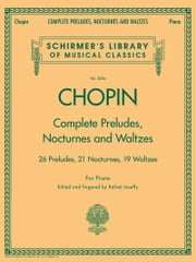 Complete Preludes, Nocturnes & Waltzes - 26 Preludes, 21 Nocturnes, 19 Waltzes for Piano ebook by Kobo.Web.Store.Products.Fields.ContributorFieldViewModel