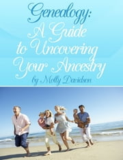 Genealogy: A Guide to Uncovering Your Ancestry ebook by Molly Davidson