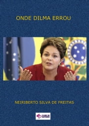 Onde Dilma Errou? ebook by Neiriberto Silva De Freitas