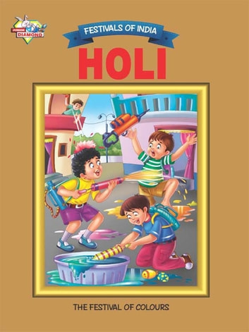 Holi - Festivals Of India ebook by Priyanka Verma