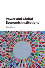 Power and Global Economic Institutions ebook by Ayse Kaya