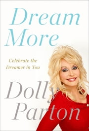 Dream More - Celebrate the Dreamer in You ebook by Dolly Parton