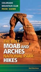 Best Moab & Arches National Park Hikes ebook by Rob Martinez
