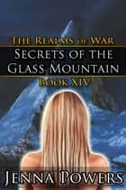 Secrets of the Glass Mountain ebook by Jenna Powers