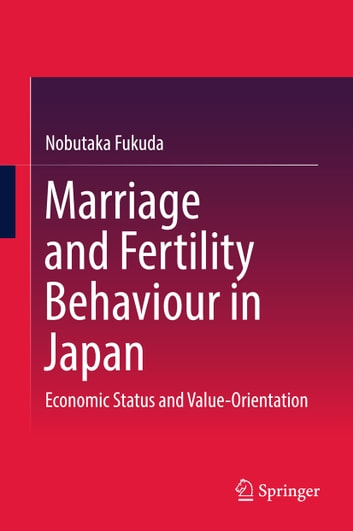 Marriage and Fertility Behaviour in Japan - Economic Status and Value-Orientation 電子書 by Nobutaka Fukuda