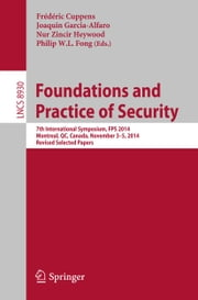 Foundations and Practice of Security - 7th International Symposium, FPS 2014, Montreal, QC, Canada, November 3-5, 2014. Revised Selected Papers ebook by Frédéric Cuppens,Joaquin Garcia-Alfaro,Nur Zincir Heywood,Philip W. L. Fong