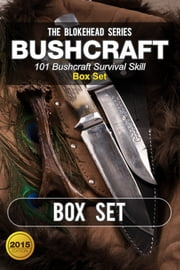 Bushcraft :101 Bushcraft Survival Skill Box Set ebook by The Blokehead