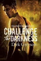 Challenge the Darkness ebook by Dirk Greyson