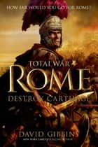 Total War Rome: Destroy Carthage ebook by David Gibbins