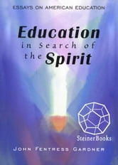 Education in Search of the Spirit: Essays on American Education ebook by John Fentress Gardner