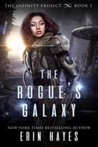 The Rogue's Galaxy - The Infinity Project, #1 ebook by Erin Hayes