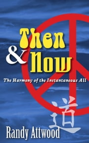 Then and Now: The Harmony of the Instantaneous All ebook by Randy Attwood