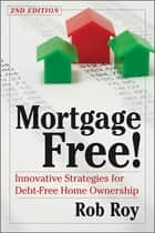 Mortgage Free! - Innovative Strategies for Debt-Free Home Ownership, 2nd Edition ebook by Robert L. Roy