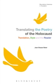Translating the Poetry of the Holocaust - Translation, Style and the Reader ebook by Dr Jean Boase-Beier