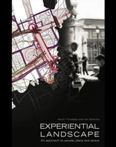 Experiential Landscape: An Approach to People, Place and Space ebook by Thwaites, Kevin