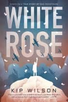 White Rose ebook by Kip Wilson