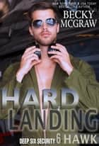 Hard Landing - Deep Six Security Series, #6 ebook by Becky McGraw