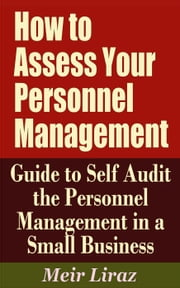 How to Assess Your Personnel Management: Guide to Self Audit the Personnel Management in a Small Business - Small Business Management ebook by Meir Liraz