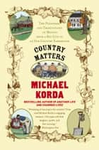 Country Matters - The Pleasures and Tribulations of Moving from a Big City to an Old Country Farmhouse ebook by Michael Korda, Success Research Cor