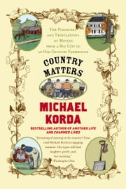 Country Matters - The Pleasures and Tribulations of Moving from a Big City to an Old Country Farmhouse ebook by Michael Korda,Success Research Cor
